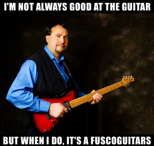 I'm not always good at the guitar, but when I am, it's a Fuscoguitars